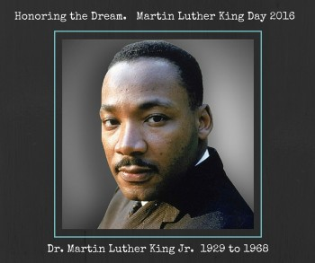 Martin Luther King Day 2016 - honoring the dream