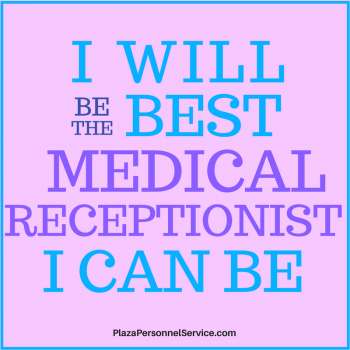 I WILL be the best Medical Receptionist Plaza Personnel Service Medical Staffing San Diego